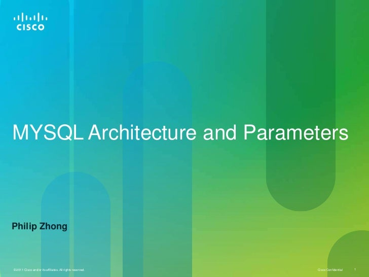 MYSQL Architecture and ParametersPhilip Zhong© 2011 Cisco and/or its affiliates. All rights reserved.   Cisco Confidential...
