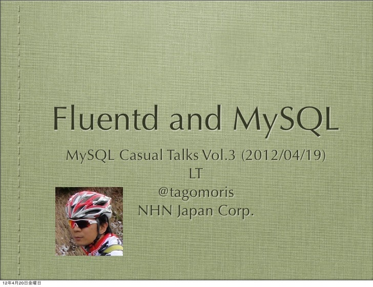 Fluentd and MySQL              MySQL Casual Talks Vol.3 (2012/04/19)                              LT                      ...