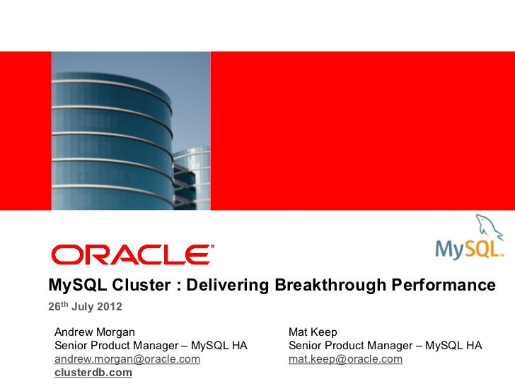 MySQL Cluster : Delivering Breakthrough Performance26th July 2012 Andrew Morgan                       Mat Keep Senior Prod...