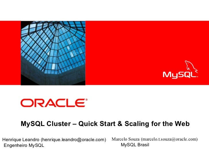 MySQL Cluster – Quick Start & Scaling for the Web Henrique Leandro (henrique.leandro@oracle.com) Engenheiro MySQL Marcelo ...