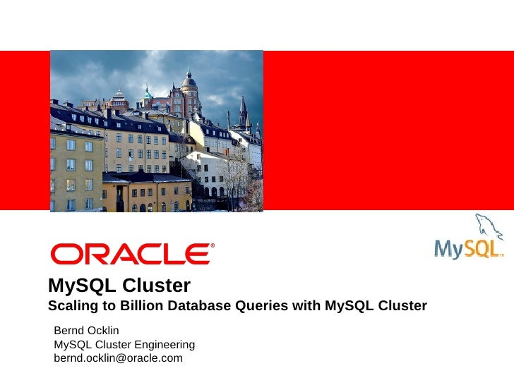 MySQL ClusterScaling to Billion Database Queries with MySQL ClusterBernd OcklinMySQL Cluster Engineeringbernd.ocklin@oracl...