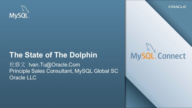 The State of The Dolphin 杜修文 Ivan.Tu@Oracle.Com Principle Sales Consultant, MySQL Global SC Oracle LLC  1  Copyright © 201...