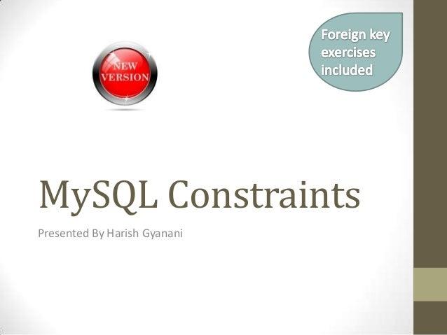 MySQL Constraints Presented By Harish Gyanani