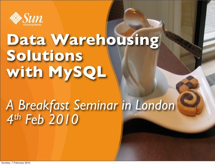 Data Warehousing    Solutions    with MySQL     A Breakfast Seminar in London    4th Feb 2010                             ...