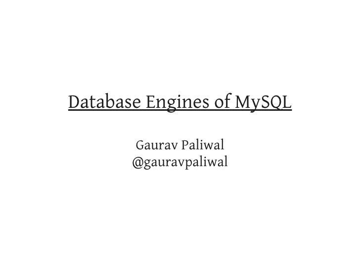 Database Engines of MySQL       Gaurav Paliwal       @gauravpaliwal