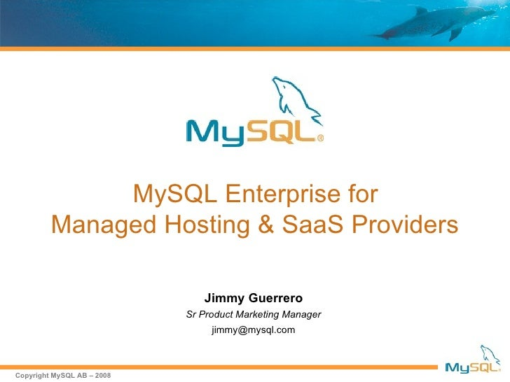 MySQL Enterprise for         Managed Hosting & SaaS Providers                               Jimmy Guerrero                ...