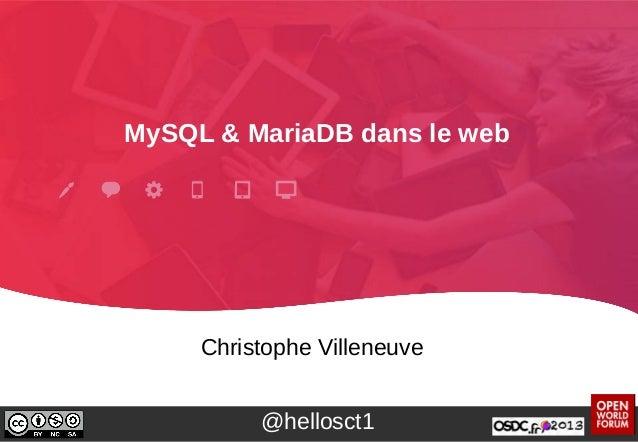 MySQL & MariaDB dans le web Christophe Villeneuve @hellosct1