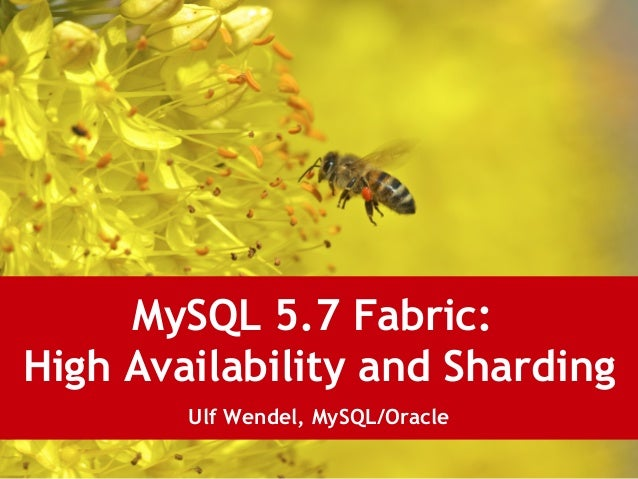 MySQL 5.7 Fabric: High Availability and Sharding Ulf Wendel, MySQL/Oracle