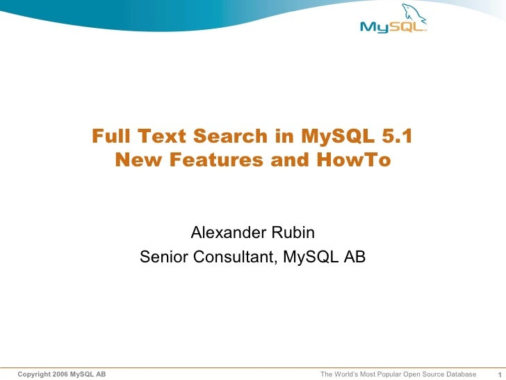 Full Text Search in MySQL 5.1                      New Features and HowTo                                    Alexander Rub...