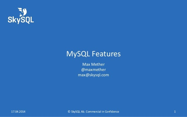 MySQL Features Max Mether @maxmether max@skysql.com 17.04.2014 © SkySQL Ab. Commercial in Confidence 1