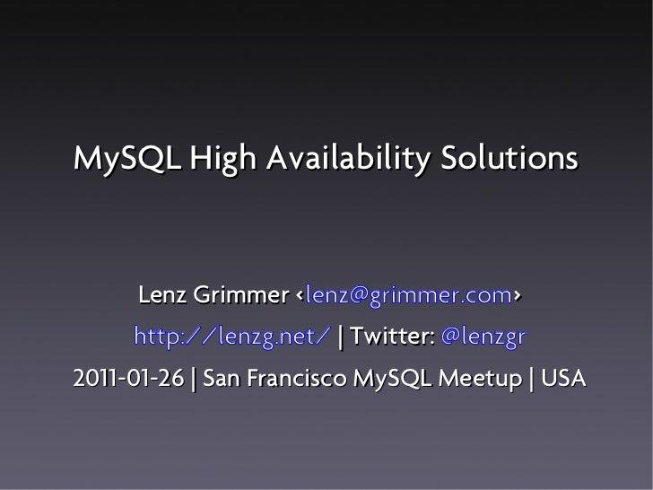 MySQL High Availability Solutions     Lenz Grimmer <lenz@grimmer.com>                  <     http://lenzg.net/   Twitter: ...