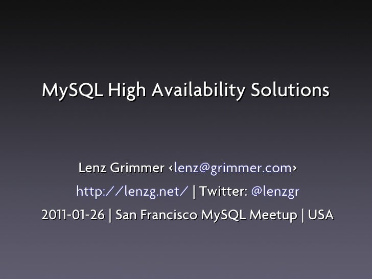 MySQL High Availability Solutions      Lenz Grimmer <lenz@grimmer.com>                   <     http://lenzg.net/ | Twitter...