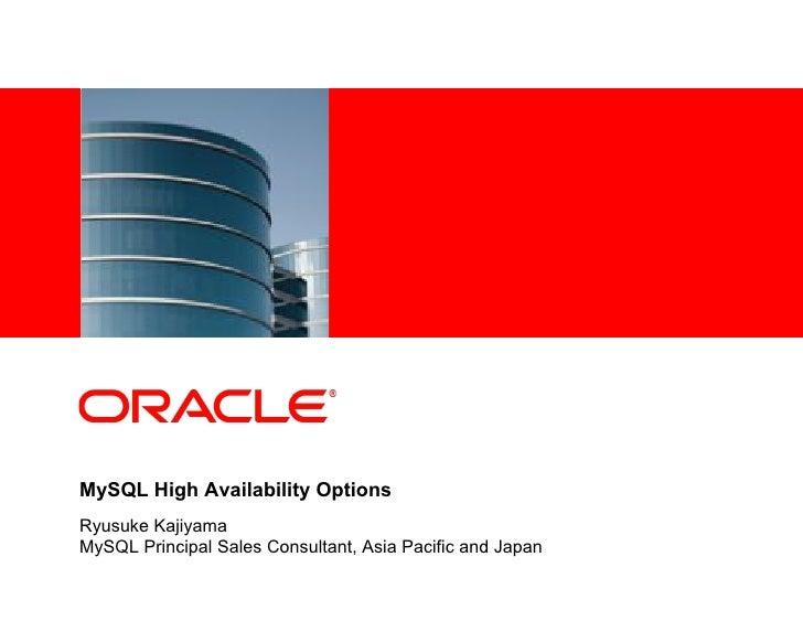 <Insert Picture Here>MySQL High Availability OptionsRyusuke KajiyamaMySQL Principal Sales Consultant, Asia Pacific and Japan