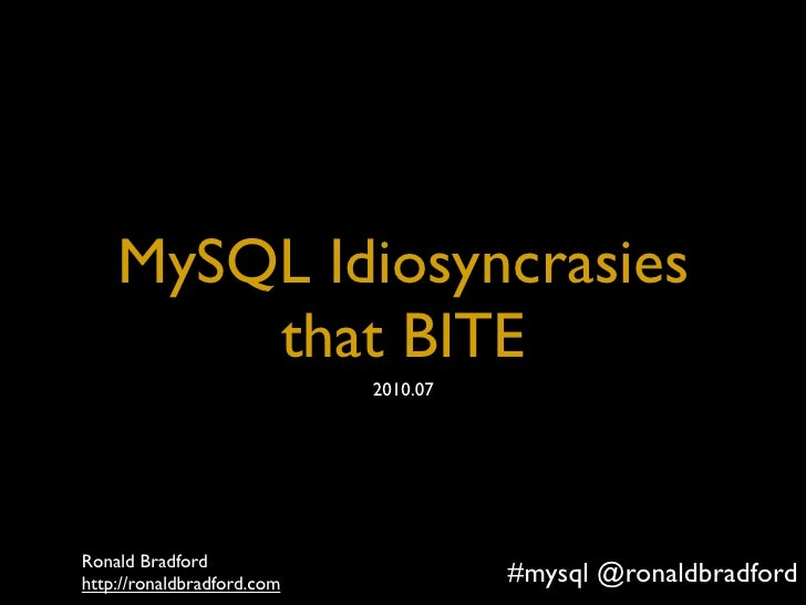 Title         MySQL Idiosyncrasies         that BITE                                    2010.07     Ronald Bradford http:/...