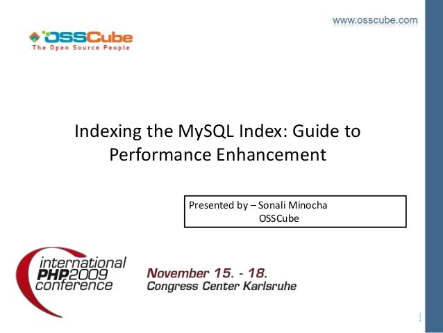 Indexing the MySQL Index: Guide to    Performance Enhancement             Presented by – Sonali Minocha                   ...