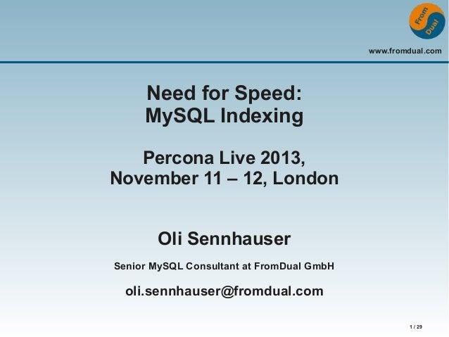 www.fromdual.com  Need for Speed: MySQL Indexing Percona Live 2013, November 11 – 12, London Oli Sennhauser Senior MySQL C...