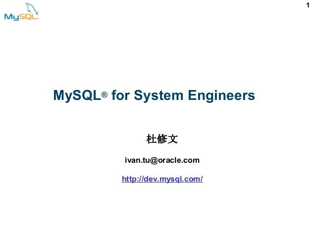 1 MySQL® for System Engineers 杜修文 ivan.tu@oracle.com http://dev.mysql.com/