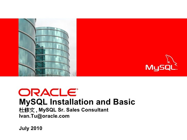 <Insert Picture Here>     MySQL Installation and Basic 杜修文 , MySQL Sr. Sales Consultant Ivan.Tu@oracle.com  July 2010