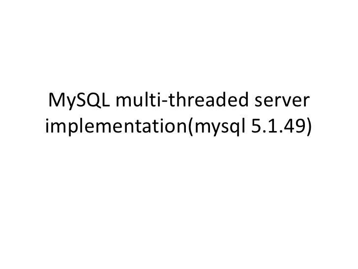 MySQL multi-threaded server implementation(mysql 5.1.49)<br />