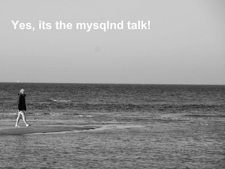 Yes, its the mysqlnd talk!