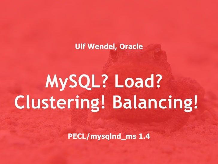 Ulf Wendel, Oracle    MySQL? Load?Clustering! Balancing!      PECL/mysqlnd_ms 1.4