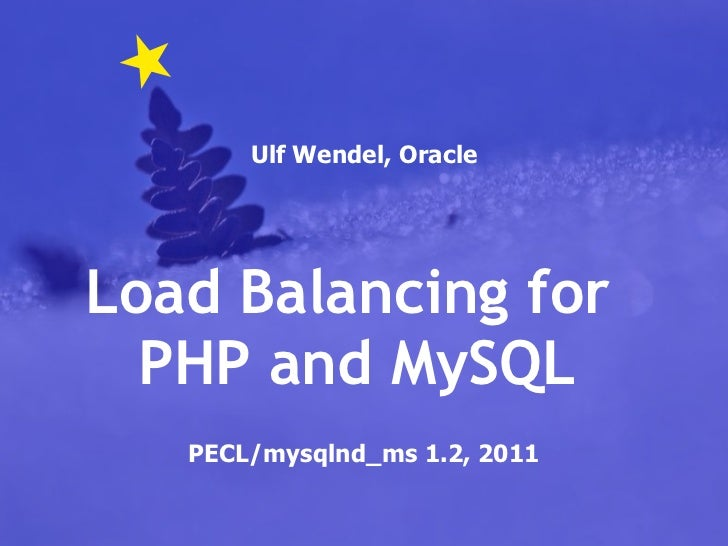 Ulf Wendel, Oracle PECL/mysqlnd_ms 1.2, 2011 Load Balancing for  PHP and MySQL