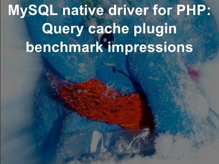 Mysqlnd query cache plugin benchmark report