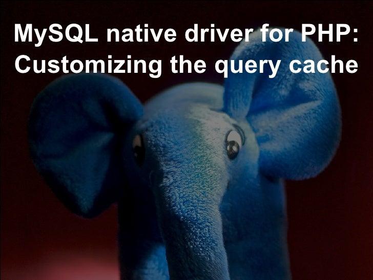 mysqlnd query cache plugin: user-defined storage handler