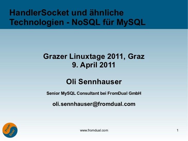 HandlerSocket und ähnlicheTechnologien - NoSQL für MySQL       Grazer Linuxtage 2011, Graz               9. April 2011    ...