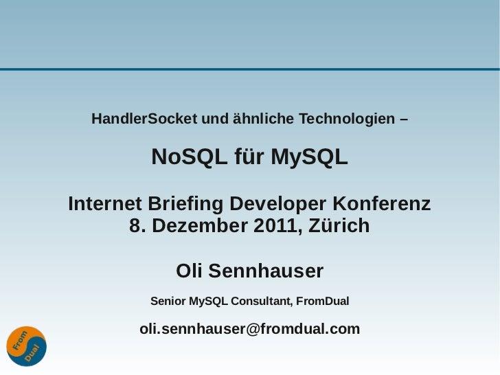 HandlerSocket und ähnliche Technologien –         NoSQL für MySQLInternet Briefing Developer Konferenz      8. Dezember 20...