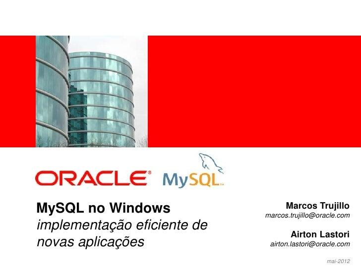 <Insert Picture Here>MySQL no Windows                   Marcos Trujillo                             marcos.trujillo@oracle...