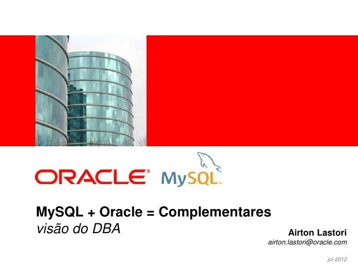 <Insert Picture Here>MySQL + Oracle = Complementaresvisão do DBA                        Airton Lastori                    ...