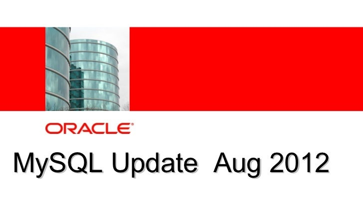 MySQL Update Aug 2012© 2011 Oracle Corporation – Proprietary and Confidential   1