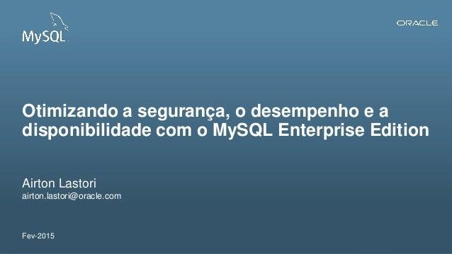 Otimizando a segurança, o desempenho e a disponibilidade com o MySQL Enterprise Edition