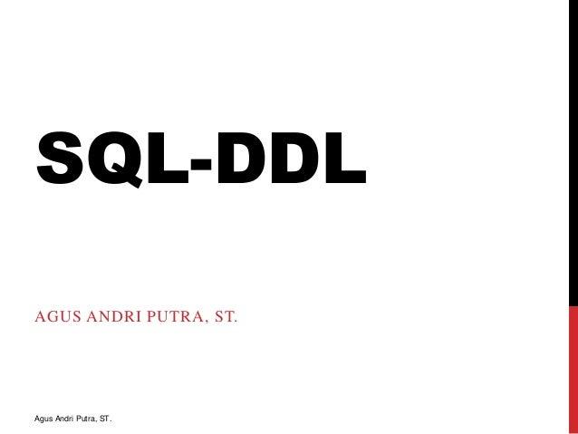 SQL-DDL AGUS ANDRI PUTRA, ST.  Agus Andri Putra, ST.