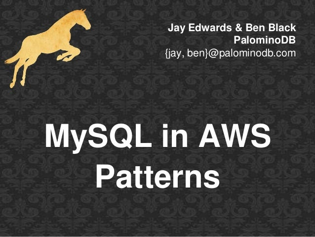 Jay Edwards & Ben BlackPalominoDB{jay, ben}@palominodb.comMySQL in AWSPatterns