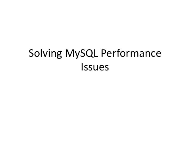 Solving MySQL Performance          Issues