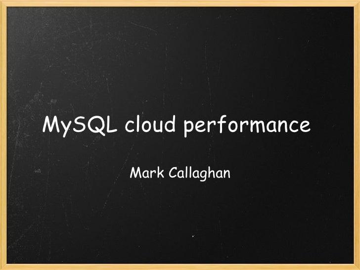 MySQL cloud performance         Mark Callaghan