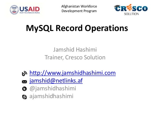 MySQL Record OperationsJamshid HashimiTrainer, Cresco Solutionhttp://www.jamshidhashimi.comjamshid@netlinks.af@jamshidhash...