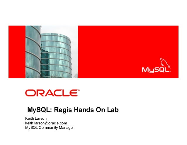 <Insert Picture Here>MySQL: Regis Hands On LabKeith Larsonkeith.larson@oracle.comMySQL Community Manager