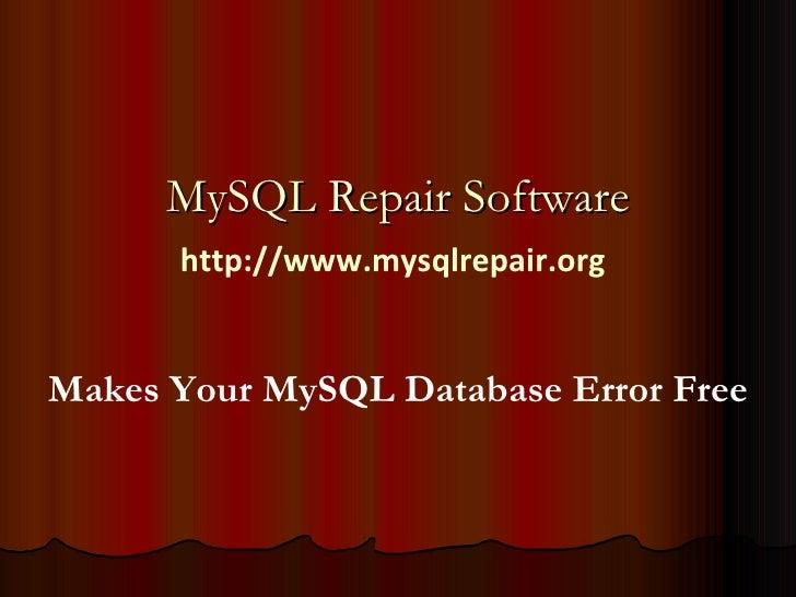 Mysql Repair Software:-Repairs Corrupted MySQL database