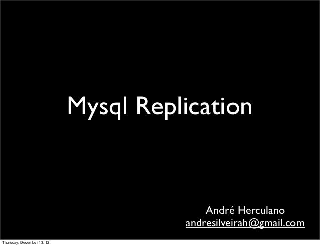 Mysql Replication                                          André Herculano                                      andresilve...