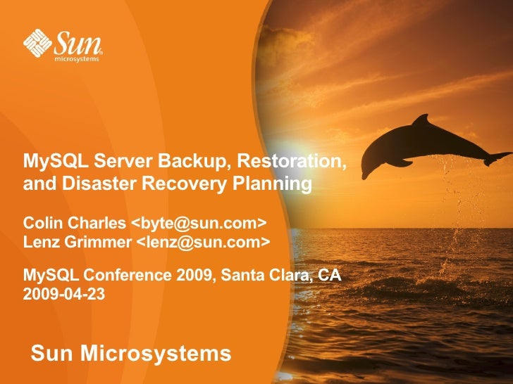 MySQL Server Backup, Restoration, and Disaster Recovery Planning Colin Charles <byte@sun.com> Lenz Grimmer <lenz@sun.com> ...