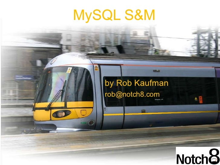 by Rob Kaufman [email_address] MySQL S&M