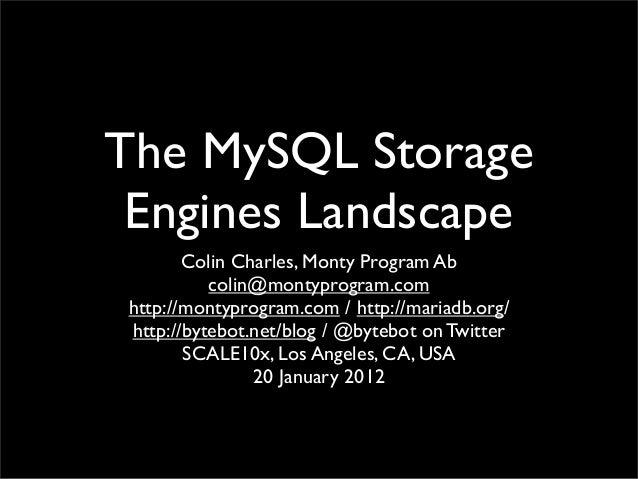 The MySQL Storage Engines Landscape        Colin Charles, Monty Program Ab           colin@montyprogram.com http://montypr...