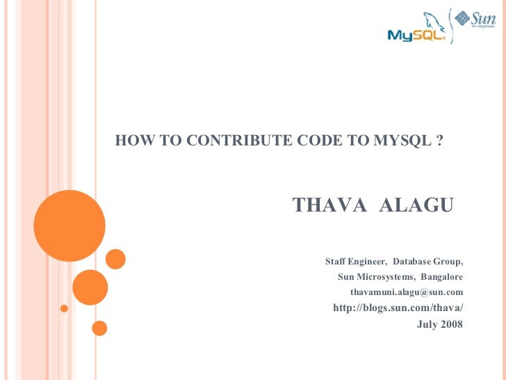 THAVA  ALAGU Staff Engineer,  Database Group, Sun Microsystems,  Bangalore [email_address] http://blogs.sun.com/thava/ Jul...