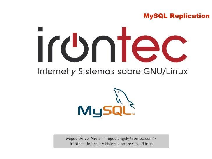 MySQL Replication     Miguel Ángel Nieto <miguelangel@irontec.com>  Irontec – Internet y Sistemas sobre GNU/Linux