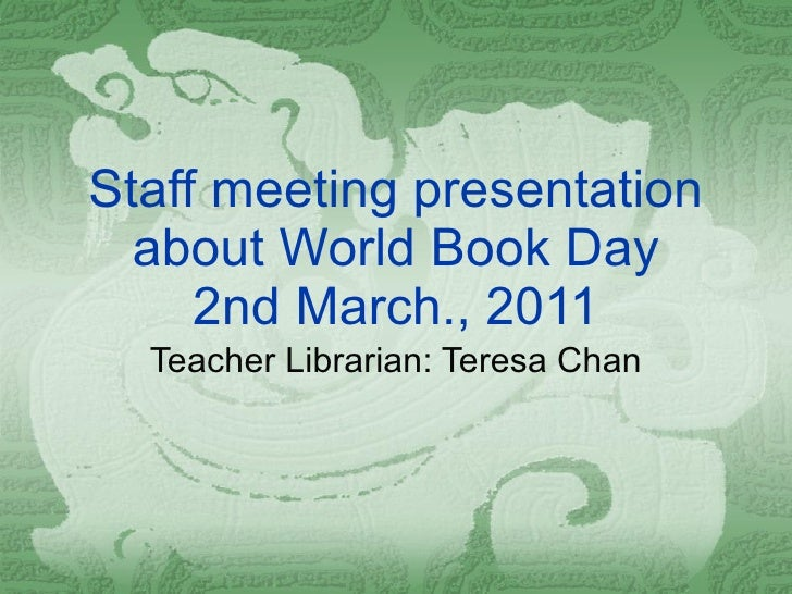 Staff meeting presentation about World Book Day 2nd March., 2011 Teacher Librarian: Teresa Chan