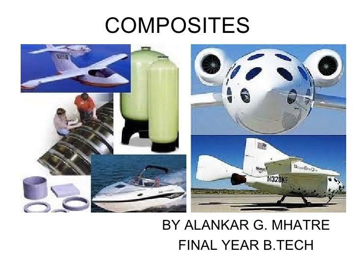 COMPOSITES   BY ALANKAR G. MHATRE     FINAL YEAR B.TECH