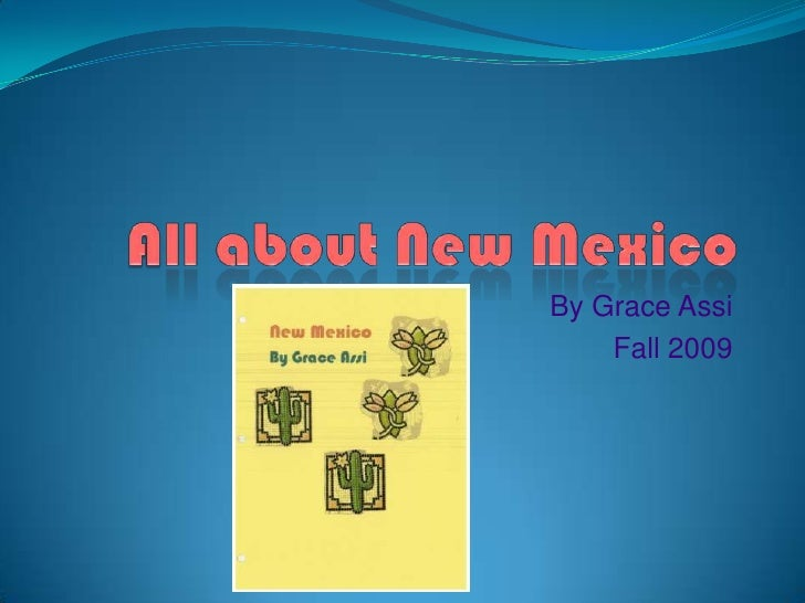 All about New Mexico<br />By Grace Assi<br />Fall 2009<br />